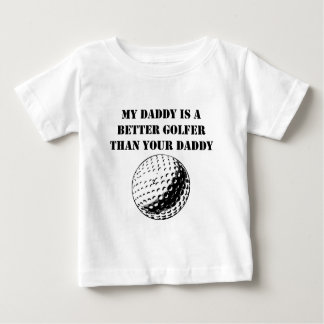 My Daddy Is A Better Golfer Than Your Daddy Baby T-Shirt