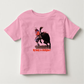 My Daddy is a Bullfighter!! Toddler T-shirt