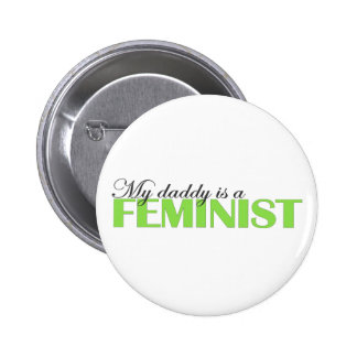 My daddy is a feminist button