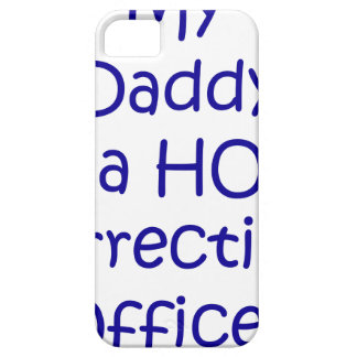 My daddy is a hot corrections officer iPhone 5 cover