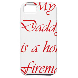 My daddy is a hot fireman iPhone 5 cover