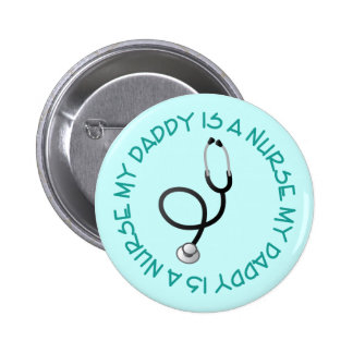 My Daddy Is A Nurse Tee Gift Pinback Button