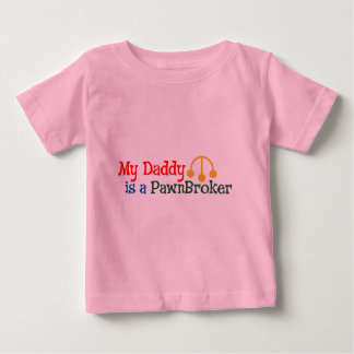 My Daddy is a Pawn Broker Baby T-Shirt