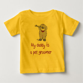 My Daddy is a Pet Groomer Infant Baby T-Shirt