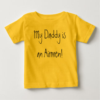 My Daddy is an Airmen! Baby T-Shirt