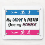 My Daddy is Faster Than My Mommy Mouse Pad