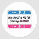 My Daddy is Faster Than My Mommy Classic Round Sticker