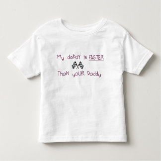 My Daddy Is Faster Than Your Daddy Toddler T-shirt
