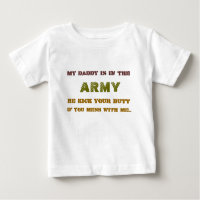 MY DADDY IS IN THE , ARMY, HE KICK YOUR BUT, IF... BABY T-Shirt