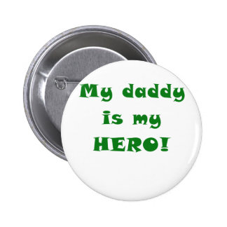 My Daddy is my Hero Pinback Button