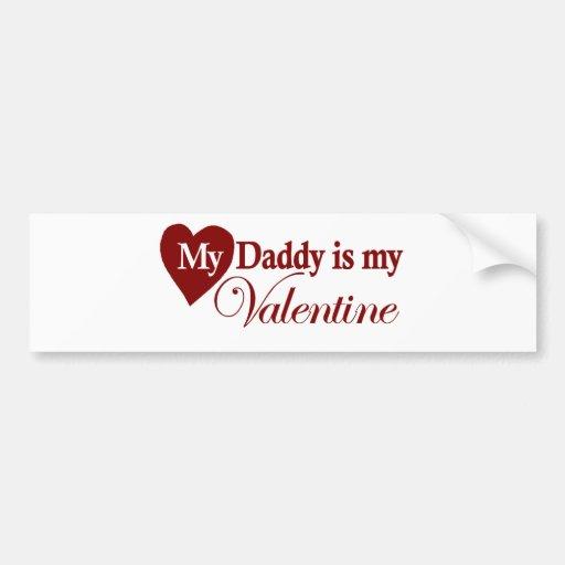 My Daddy is my Valentine Bumper Sticker