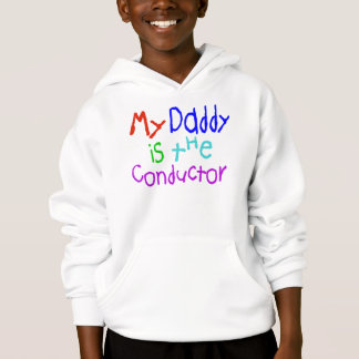 My Daddy Is The Conductor Hoodie