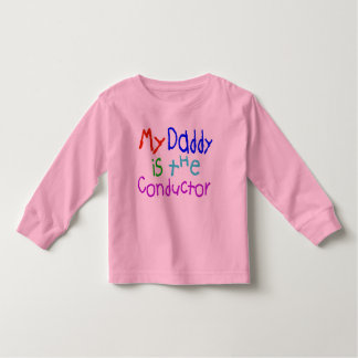 My Daddy Is The Conductor T Shirts