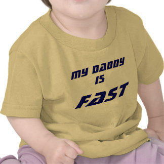 My Daddy, is the Fastest! T-shirts