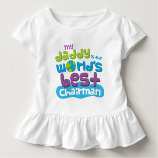 My Daddy is the Worlds Best Chairman t-shirt