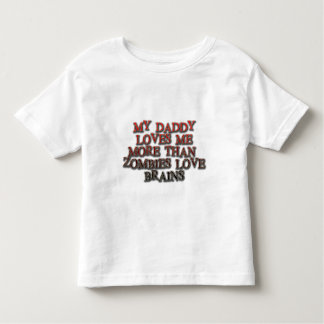 My Daddy Loves me more than Zombies Love Brains Toddler T-shirt