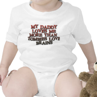 My daddy loves me more than zombies love brains t shirts
