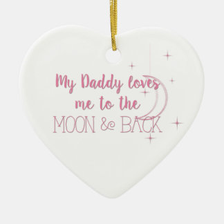 My Daddy Loves me to the Moon and Back Ceramic Ornament