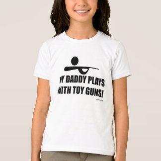 My Daddy Plays with Toy Guns! T-Shirt