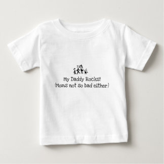 My Daddy Rocks! (Moms not so bad either) Baby T-Shirt