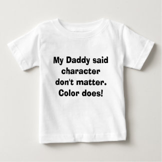 My Daddy said character don't matter. Color does! Tshirts