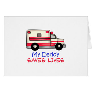 MY DADDY SAVES LIVES GREETING CARD