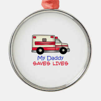MY DADDY SAVES LIVES ROUND METAL CHRISTMAS ORNAMENT