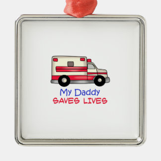 MY DADDY SAVES LIVES SQUARE METAL CHRISTMAS ORNAMENT
