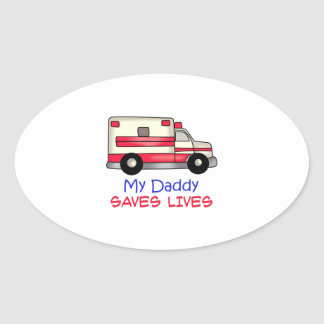 MY DADDY SAVES LIVES OVAL STICKER