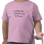 My Daddy Says I'm Beautiful Like My Mommy!  (kids) Shirt