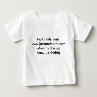 My Daddy Surfswww.justanotherte.com(Mommy doesn... Baby T-Shirt