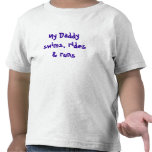 My Daddy swims, rides & runs Shirt
