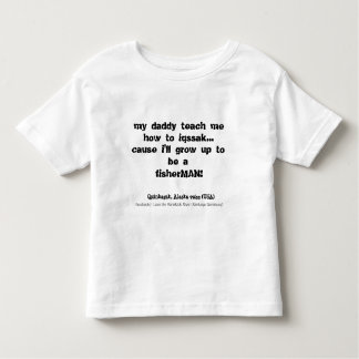 my daddy teach me how to iqssak..., cause i'll ... toddler t-shirt