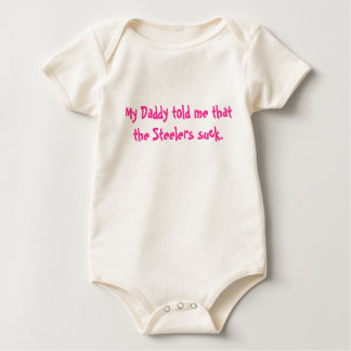 My Daddy told me that the Steelers suck. Baby Bodysuit