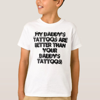 My daddy's tattoos kids t-shirt. T-Shirt