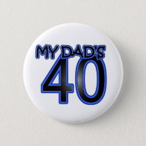 My Dad's 40 Pinback Button