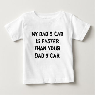 My Dad's car is FASTER than your Dad's car Infant T-shirt