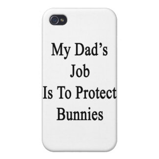 My Dad's Job Is To Protect Bunnies iPhone 4 Covers