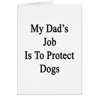 My Dad's Job Is To Protect Dogs Greeting Cards