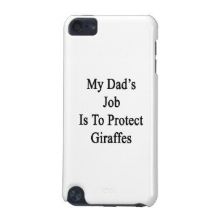My Dad's Job Is To Protect Giraffes iPod Touch (5th Generation) Cover
