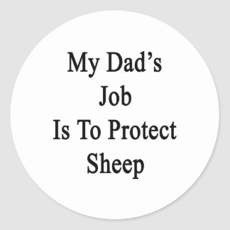 My Dad's Job Is To Protect Sheep Round Sticker