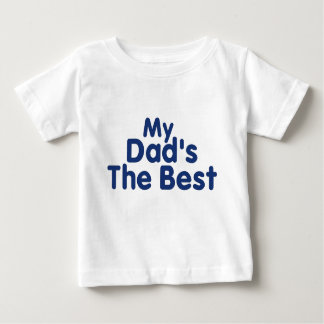 My Dads The Best..3 Baby T-Shirt