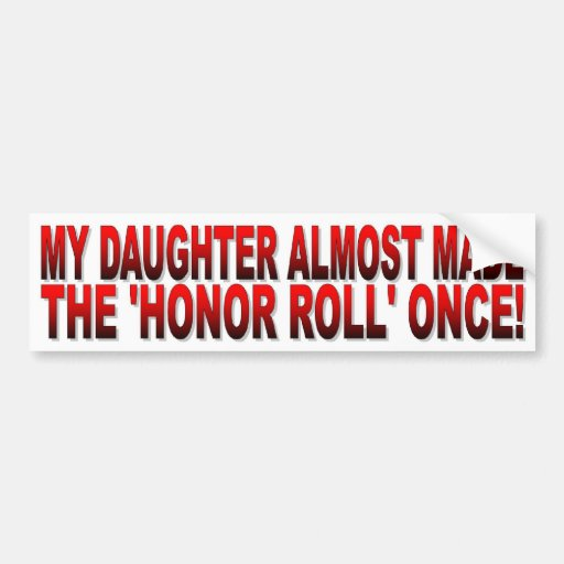 My Daughter Almost Made the Honor Roll Once Car Bumper Sticker