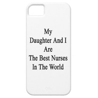 My Daughter And I Are The Best Nurses In The World iPhone 5 Cover