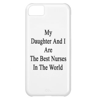 My Daughter And I Are The Best Nurses In The World iPhone 5C Cases