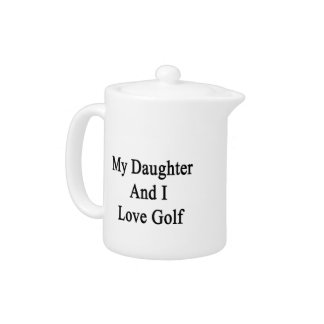My Daughter And I Love Golf
