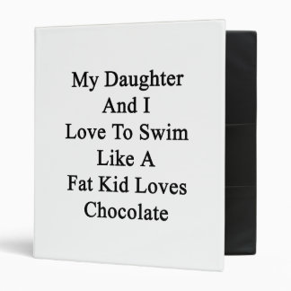 My Daughter And I Love To Swim Like A Fat Kid Love 3 Ring Binder