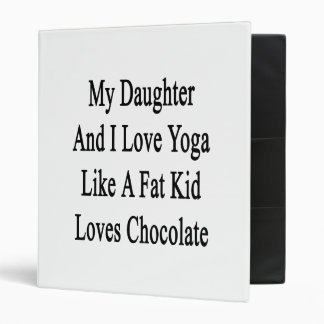 My Daughter And I Love Yoga Like A Fat Kid Loves C Vinyl Binder