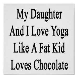 My Daughter And I Love Yoga Like A Fat Kid Loves C Poster