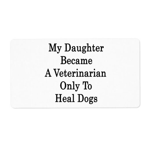 My Daughter Became A Veterinarian Only To Heal Dog Shipping Label